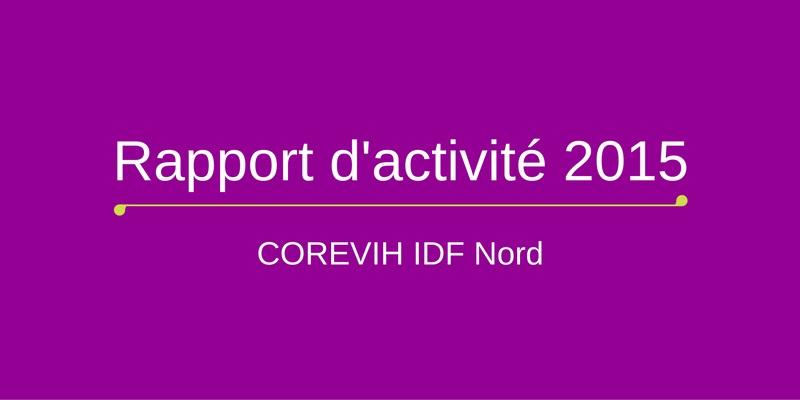 Rapport d'activité 2015 de la COREVIH IDF Nord