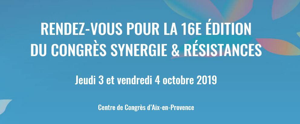16e édition du Congrès Synergie & Résistances du 3 au 4 octobre 2019 @ Centre de Congrès d'Aix-en-Provenc | Aix-en-Provence | Provence-Alpes-Côte d'Azur | France