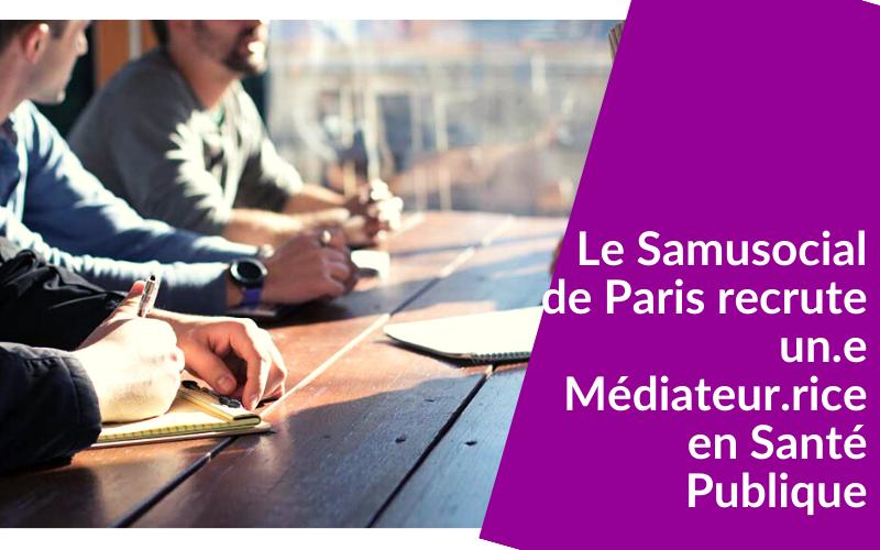 Le Samusocial de Paris recrute un.e Médiateur.rice en Santé Publique